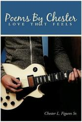 Poems By Chester ( Love That Feels )